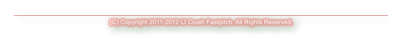 (C) Copyright 2011-2012 LI Crush Fastpitch. All Rights Reserved.